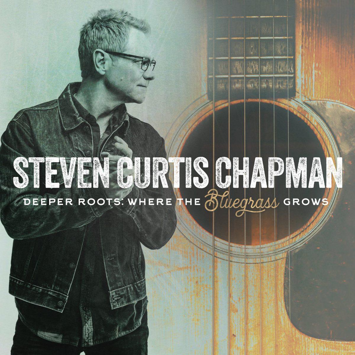 STEVEN CURTIS CHAPMAN'S 'DEEPER ROOTS: WHERE THE BLUEGRASS