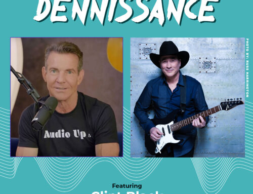 "AUDIO UP'S ""THE DENNISSANCE"" PODCAST RELEASES EPISODE WITH SINGER-SONGWRITER, CLINT BLACK"